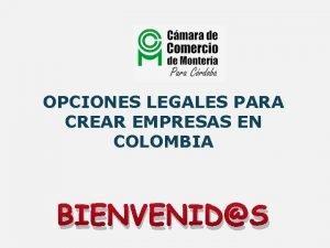 OPCIONES LEGALES PARA CREAR EMPRESAS EN COLOMBIA BIENVENIDS