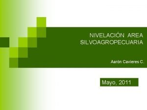 NIVELACIN AREA SILVOAGROPECUARIA Aarn Cavieres C Mayo 2011