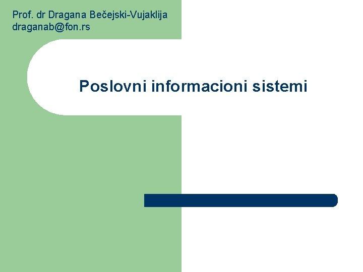 Prof dr Dragana BeejskiVujaklija draganabfon rs Poslovni informacioni