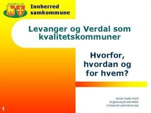 Innherred samkommune Levanger og Verdal som kvalitetskommuner Hvorfor