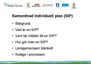 Samordnad individuell plan SIP Bakgrund Vad r en