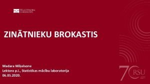 ZINTNIEKU BROKASTIS Madara Mielsone Lektora p i Statistikas