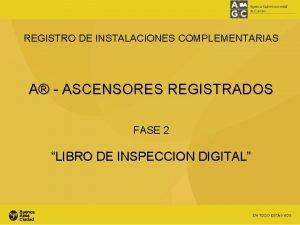 REGISTRO DE INSTALACIONES COMPLEMENTARIAS A ASCENSORES REGISTRADOS FASE