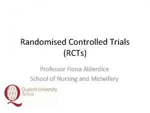Randomised Controlled Trials RCTs Professor Fiona Alderdice School