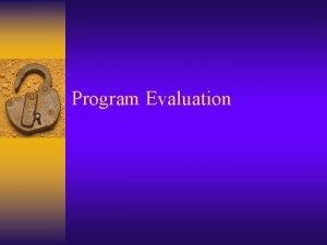 Program Evaluation Lecture Overview Program evaluation and program