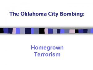 The Oklahoma City Bombing Homegrown Terrorism The Oklahoma