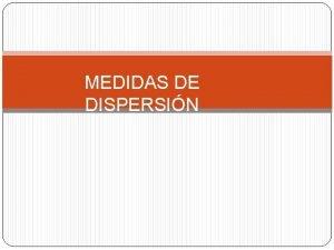 MEDIDAS DE DISPERSIN MEDIDAS DE DISPERSION La Dispersin