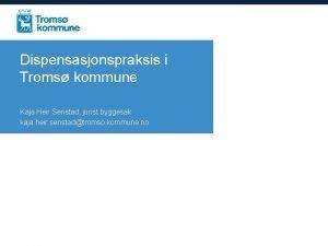 Dispensasjonspraksis i Troms kommune Kaja Heir Senstad jurist