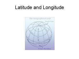 Latitude and Longitude Latitude lines run eastwest but