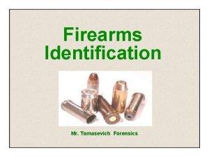Firearms Identification Mr Tomasevich Forensics Firearms Identification A