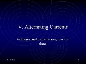 V Alternating Currents Voltages and currents may vary