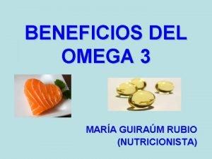 BENEFICIOS DEL OMEGA 3 MARA GUIRAM RUBIO NUTRICIONISTA