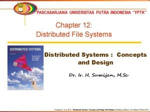 Chapter 12 Distributed File Systems Distributed Systems Concepts