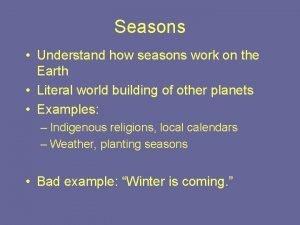 Seasons Understand how seasons work on the Earth