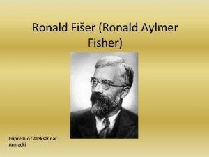 Ronald Fier Ronald Aylmer Fisher Pripremio Aleksandar Armacki