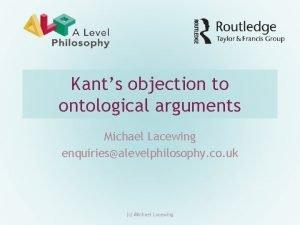 Kants objection to ontological arguments Michael Lacewing enquiriesalevelphilosophy