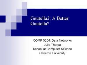 Gnutella 2 A Better Gnutella COMP 5204 Data