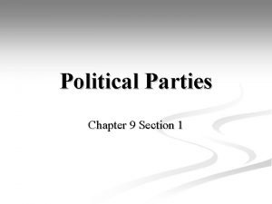 Political Parties Chapter 9 Section 1 Political Parties