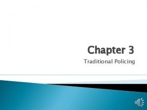 Chapter 3 Traditional Policing Introduction Traditional policing Amounts