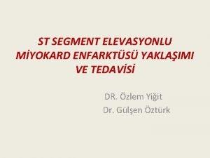 ST SEGMENT ELEVASYONLU MYOKARD ENFARKTS YAKLAIMI VE TEDAVS