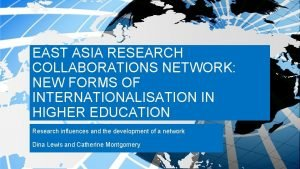 EAST ASIA RESEARCH COLLABORATIONS NETWORK NEW FORMS OF