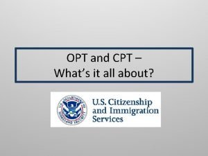 OPT and CPT Whats it all about Work