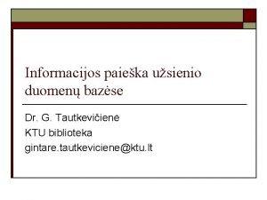 Informacijos paieka usienio duomen bazse Dr G Tautkeviien