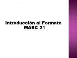 Introduccin al Formato MARC 21 MARC Es el