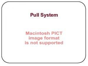 Pull System Pull System Pull Signals Pull Process