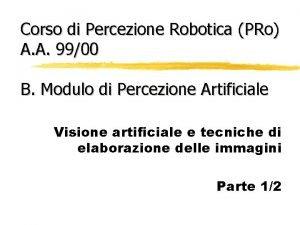 Corso di Percezione Robotica PRo A A 9900