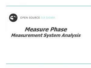 Measure Phase Measurement System Analysis Measurement System Analysis