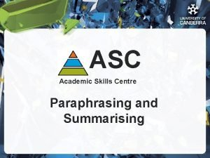 ASC Academic Skills Centre Paraphrasing and Summarising CRICOS