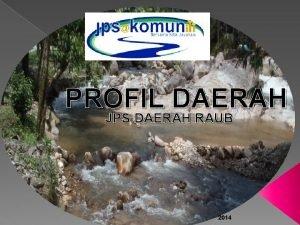 PROFIL DAERAH JPS DAERAH RAUB 2014 PETA NEGARA