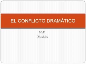 EL CONFLICTO DRAMTICO NM 1 DRAMA CONFLICTO DRAMTICO
