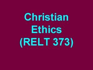 Christian Ethics RELT 373 I What is Ethics