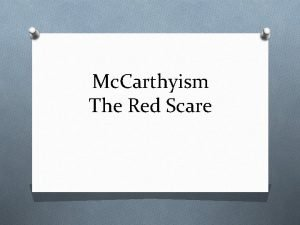 Mc Carthyism The Red Scare How did it