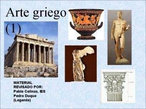 Arte griego 1 MATERIAL REVISADO POR Pablo Colinas