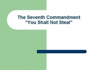 The Seventh Commandment You Shall Not Steal The