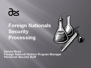 Foreign Nationals Security Processing Keisha Risby Foreign National