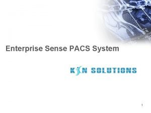 Enterprise Sense PACS System 1 Introduction PACS is
