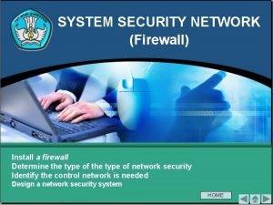 SYSTEM SECURITY NETWORK Firewall Install a firewall Determine