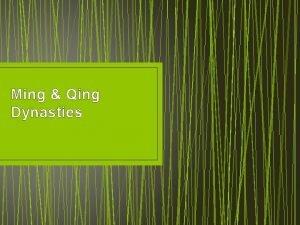 Ming Qing Dynasties Ming Dynasty 1368 1644 Ming
