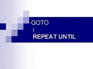 GOTO i REPEAT UNTIL GOTO program Racunanje Korijena