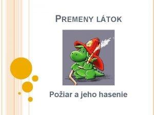 PREMENY LTOK Poiar a jeho hasenie POIAR Poiar