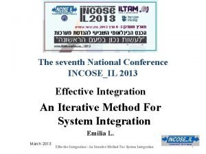 The seventh National Conference INCOSEIL 2013 Effective Integration