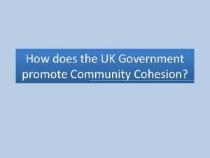 How does the UK Government promote Community Cohesion