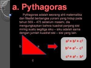 a b c a Pythagoras adalah seorang ahli