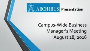 Presentation CampusWide Business Managers Meeting August 18 2016