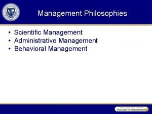 Management Philosophies Scientific Management Administrative Management Behavioral Management