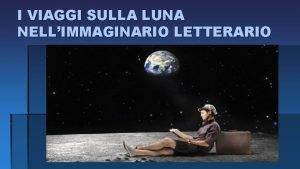 I VIAGGI SULLA LUNA NELLIMMAGINARIO LETTERARIO Luciano di